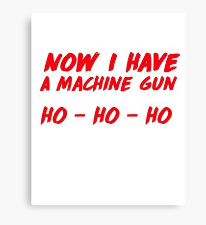 """""""Now I have a machine gun, ho ho ho"""" - die hard quote Canvas Print"""