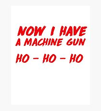"""""""Now I have a machine gun, ho ho ho"""" - die hard quote Photographic Print"""