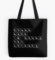 STAND BACK I'M GONNA TRY SCIENCE Tote Bag