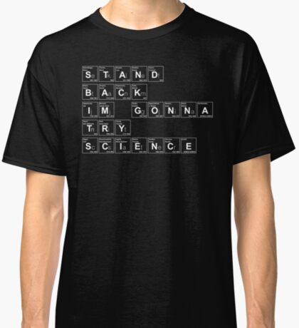 STAND BACK I'M GONNA TRY SCIENCE Classic T-Shirt