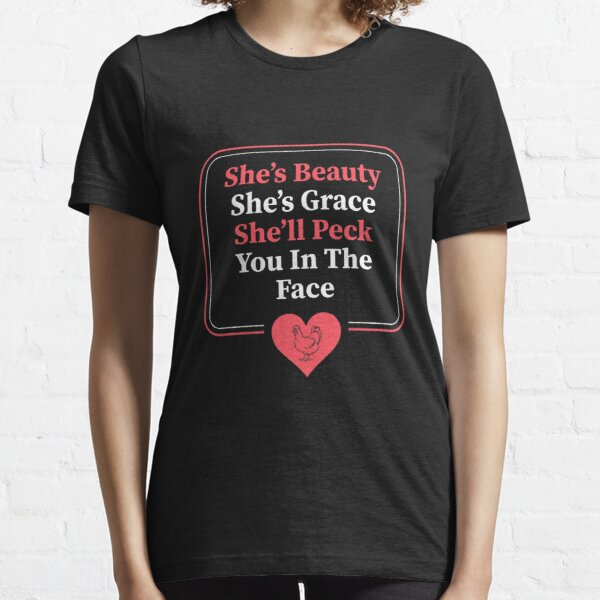 She'S Beauty She'S Grace She'Ll Peck You In The Face Chicken Essential T-Shirt