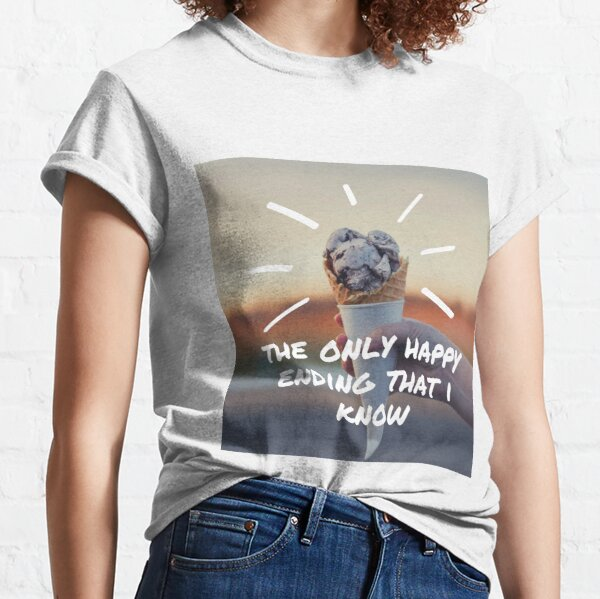 the only happy ending that i know Classic T-Shirt