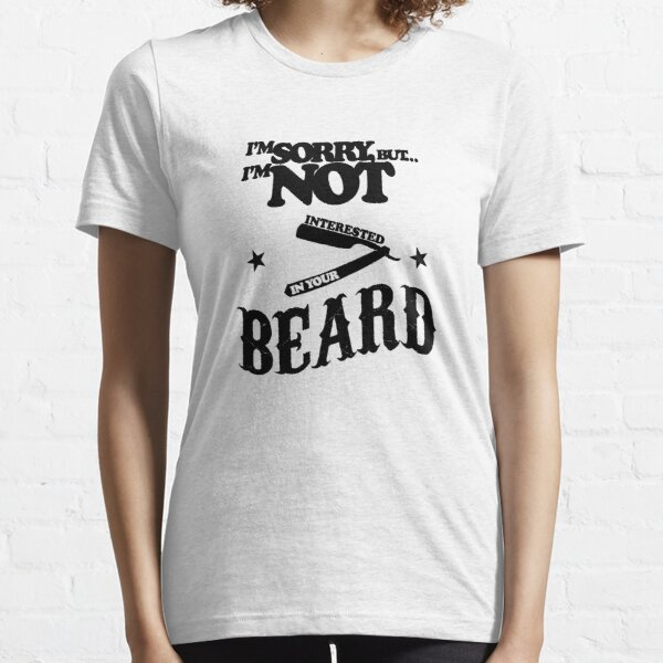I'm not interested in your beard Essential T-Shirt