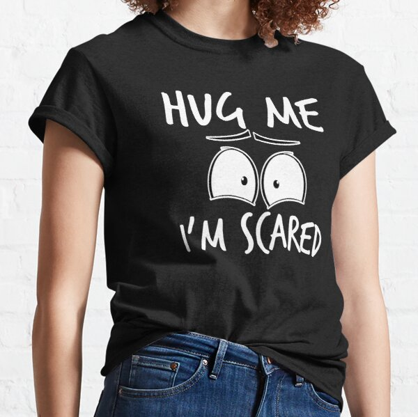 Abrazame o no me abraces, estoy asustado Camiseta clásica