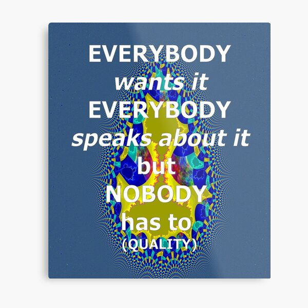 everybody wants it everybody speaks about it Metal Print