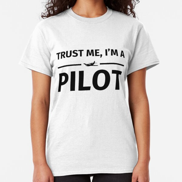 Trust me, I'm a pilot Classic T-Shirt