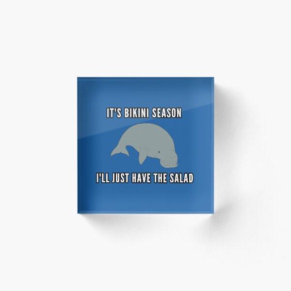It's Bikini Season I'll Just Have The Salad  - Cute Manatee Acrylic Block