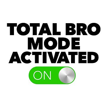 Total Bro Mode Activated by radthreads