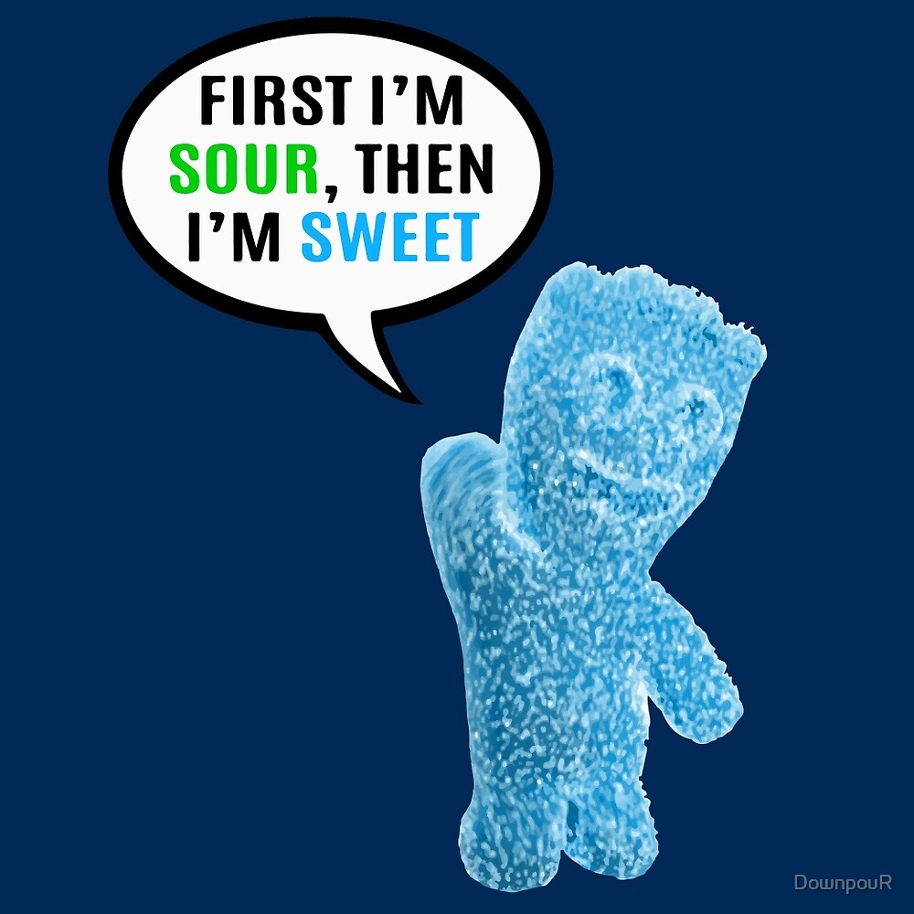 First I'm Sour, Then I'm Sweet Quote by DownpouR