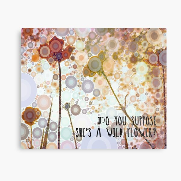 Do You Suppose She's A Wildflower? Metal Print