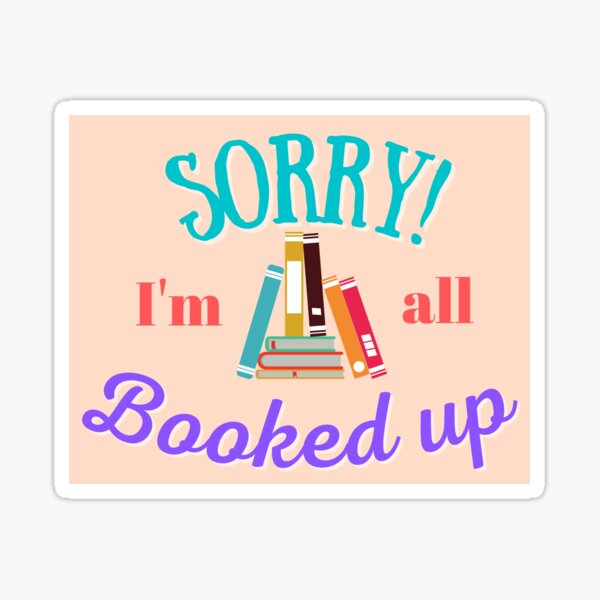 Sorry I'm all booked up | bookworm reading book Sticker