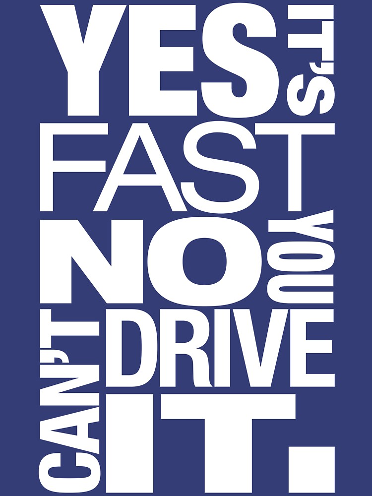 Yes it's fast No you can't drive it (5) | Unisex T-Shirt