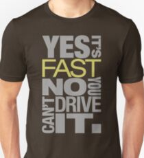Yes it's fast No you can't drive it (7) Unisex T-Shirt