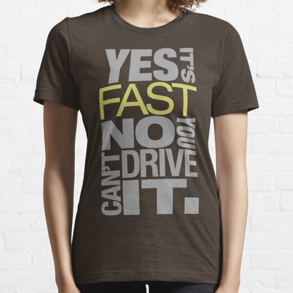 Yes it's fast No you can't drive it (7) Essential T-Shirt