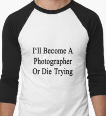 I'll Become A Photographer Or Die Trying  T-Shirt
