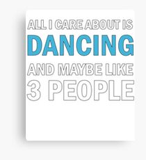 All I Care About is Dancing - Funny Dance  Canvas Print