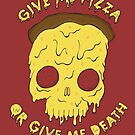 Give me pizza or give me death. by Taylor Adkins