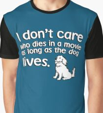 I don't care who dies in a move as long as the dog lives Graphic T-Shirt