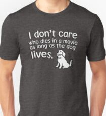 I don't care who dies in a move as long as the dog lives T-Shirt