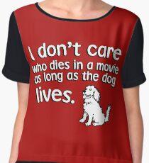 I don't care who dies in a move as long as the dog lives Women's Chiffon Top