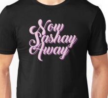 Sashay Away Unisex T-Shirt