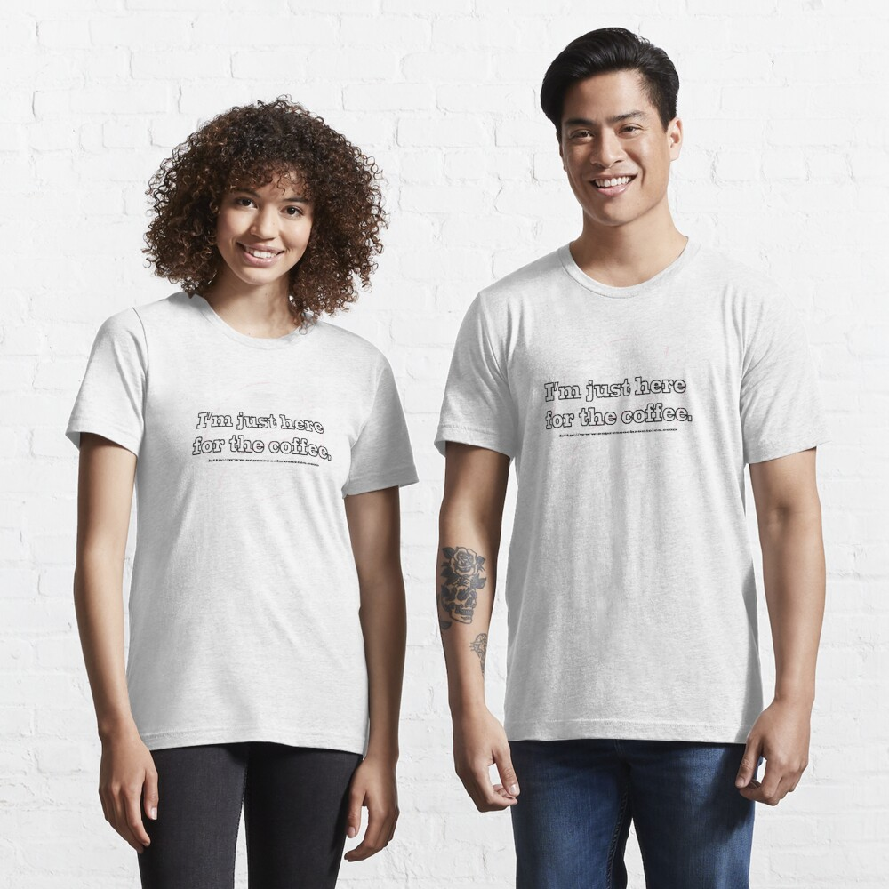 Just Here For the Coffee - Light Essential T-Shirt