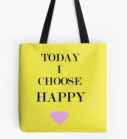 Today I Choose Happy Tote Bag