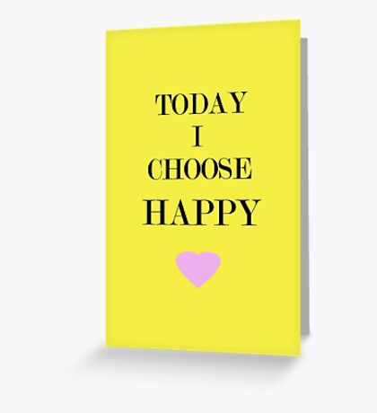 Today I Choose Happy Greeting Card