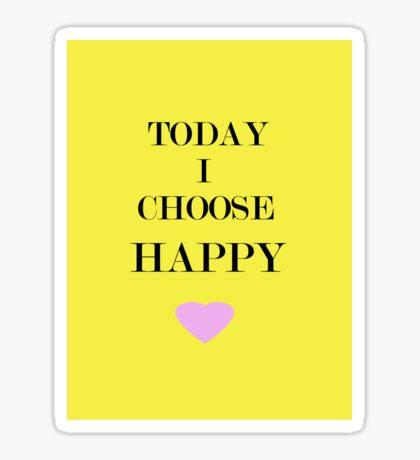 Today I Choose Happy Sticker