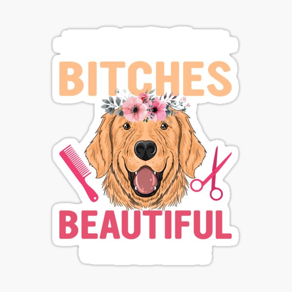 Beautiful Bitches - Funny dog Sticker