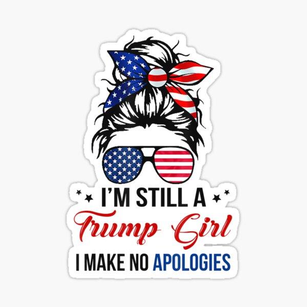 im still a trump girl i make no apologies - Trump 2024 Sticker