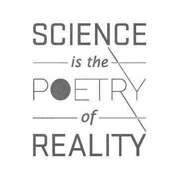 Science is the poetry of the reality by iScor