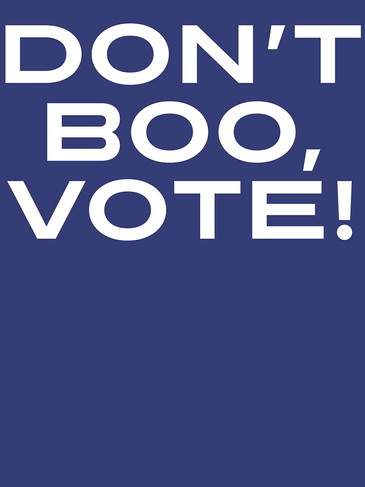 Don't Boo, Vote!  by boulevardier