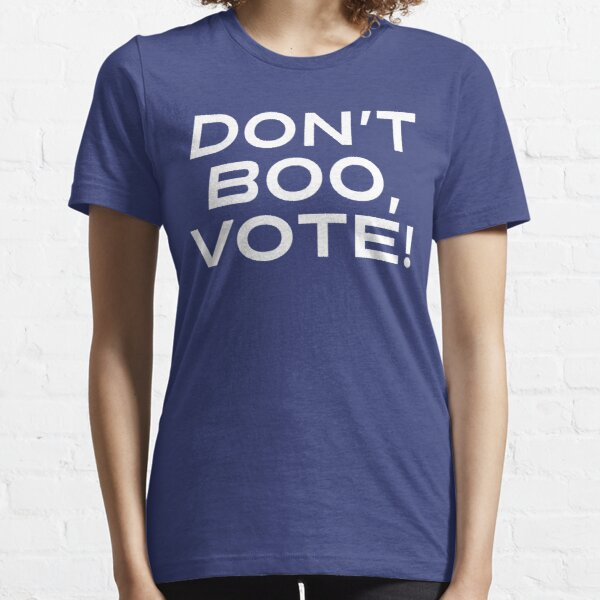 Don't Boo, Vote!  Essential T-Shirt
