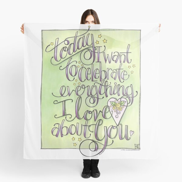 Today I Want to Celebrate Everything I Love About You Scarf