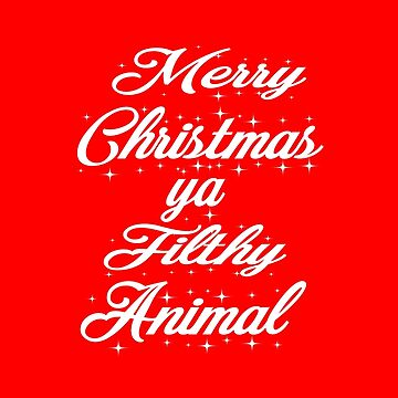 Merry Christmas Ya Filthy Animal by everything-shop