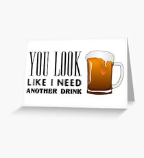 You Look Like I need Another Drink - Funny Pick Up Flirt  Greeting Card