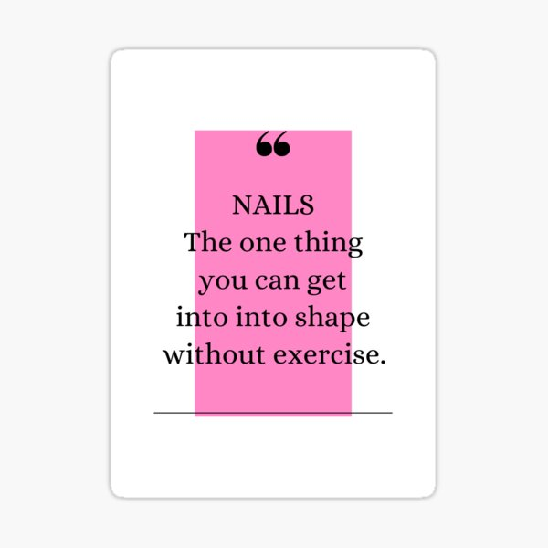 Nails - One thing you can get into shape without exercise. Sticker