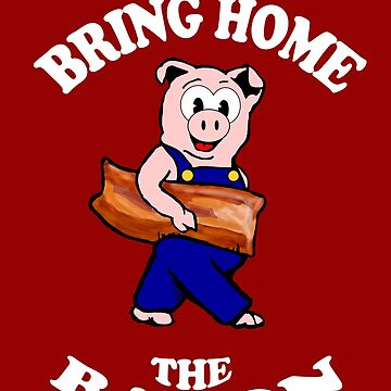 Bring Home the Bacon by rubynibur