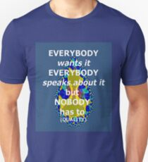 everybody wants it everybody speaks about it T-Shirt