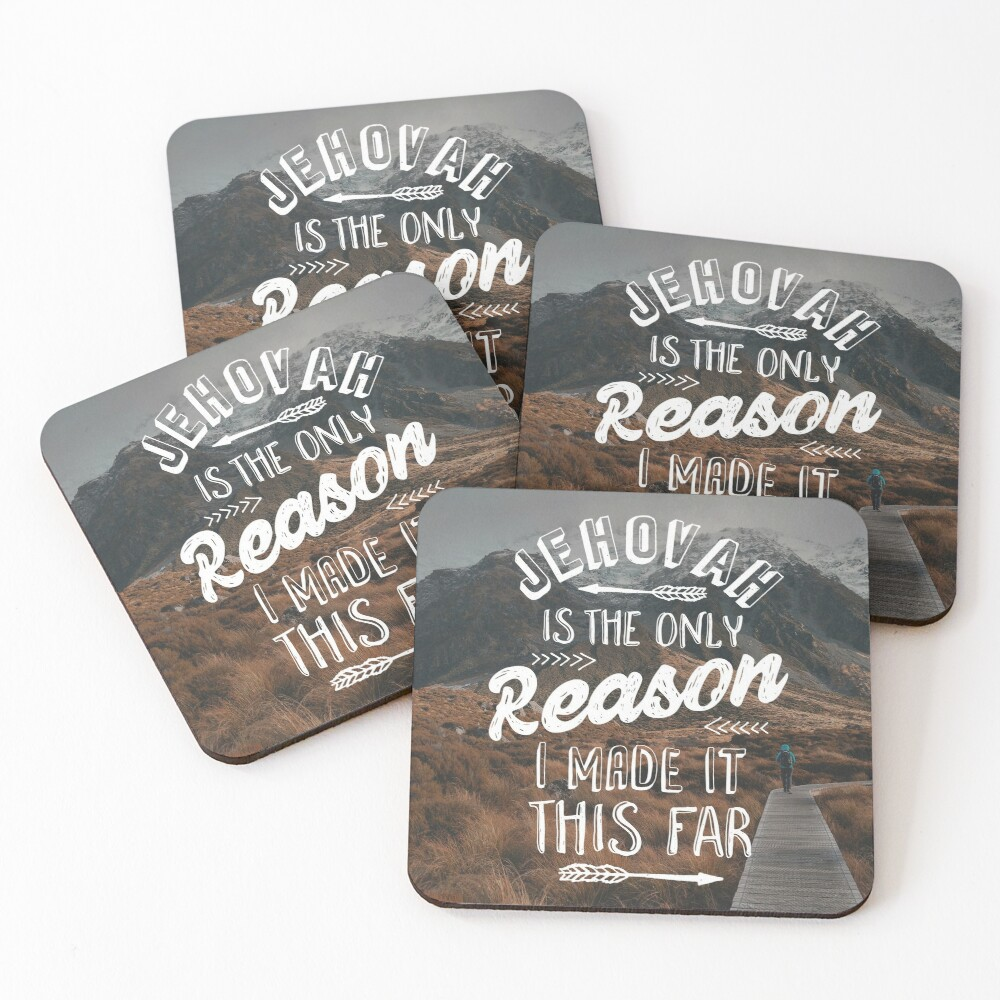 JEHOVAH IS THE ONLY REASON I MADE IT THIS FAR Coasters (Set of 4)