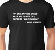 Paul Walker Quote - If One Day The Speed Kills me.... Unisex T-Shirt