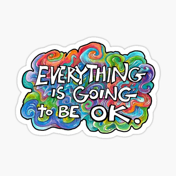 Everything is Going to Be OK Sticker