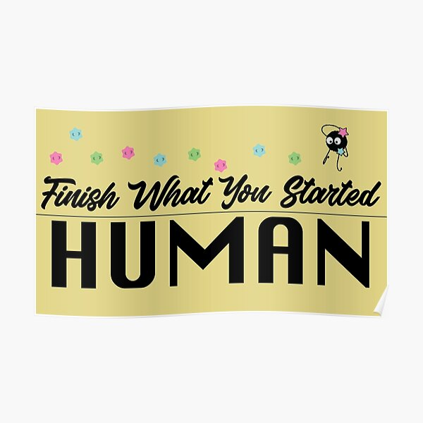Finish What You Started Human (Soot Sprites) Poster