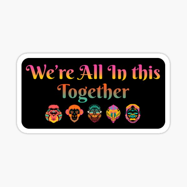 We're All In This Together, Friends! 5 Monkeys, Team, Crew, Work Together Sticker