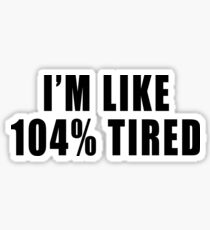 Pegatina Estoy como 104% cansado