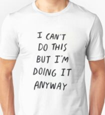 I can't do this but I'm doing it anyway Motivation Slogan T-Shirt