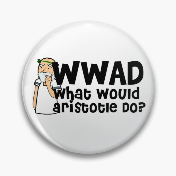 WWAD-What Would Aristotle Do? Pin