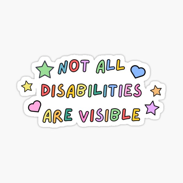 Not All Disabilities Are Visible Sticker