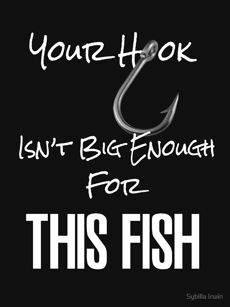 Your Hook Isn't Big Enough for This Fish by Gypsybilla
